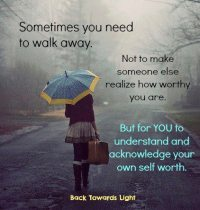 Image of a quote, sometimes you need to walk away....